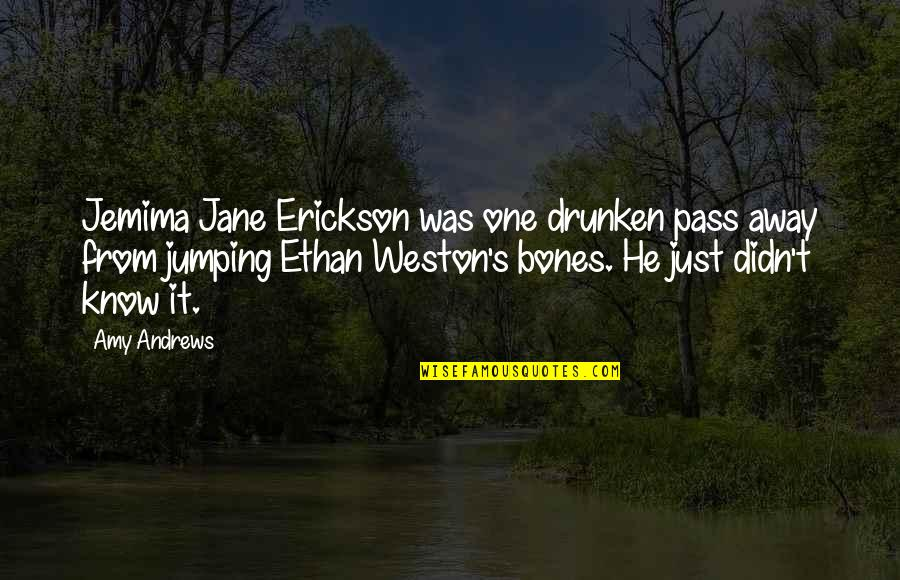 You Know Your Best Friends Quotes By Amy Andrews: Jemima Jane Erickson was one drunken pass away