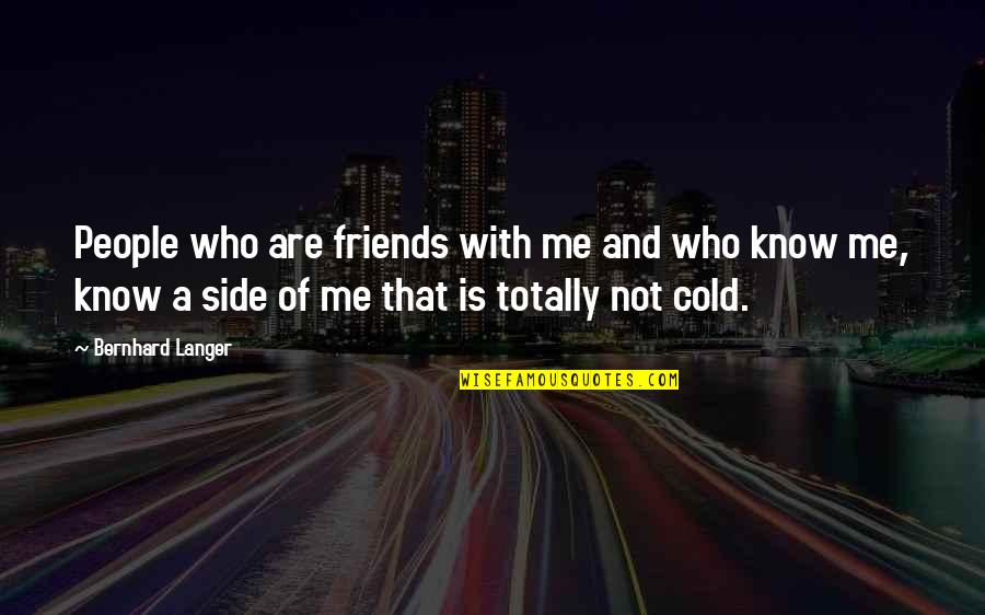 You Know Your Best Friends Quotes By Bernhard Langer: People who are friends with me and who