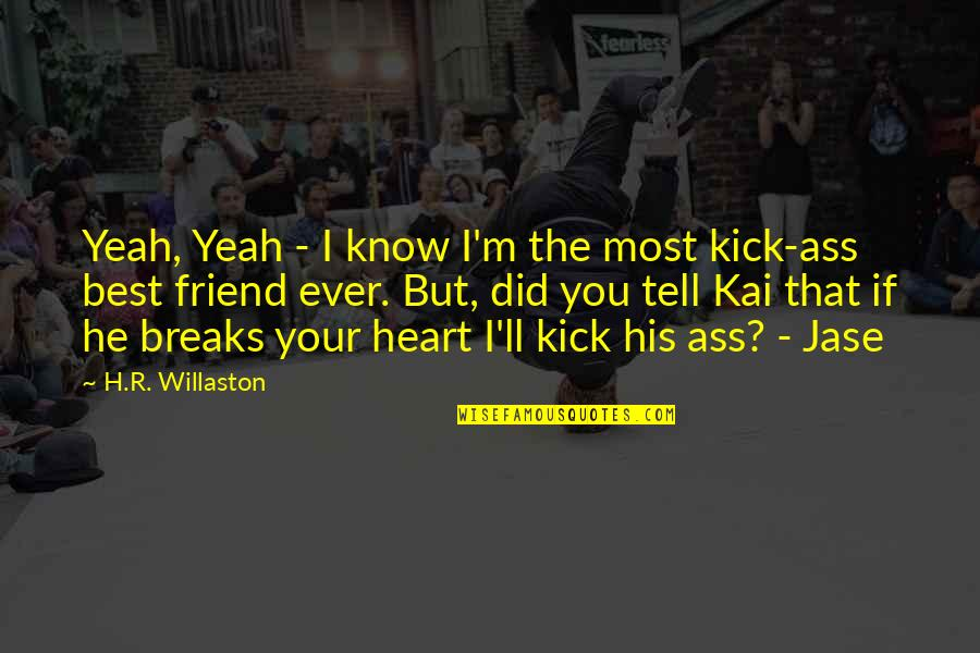 You Know Your Best Friends Quotes By H.R. Willaston: Yeah, Yeah - I know I'm the most
