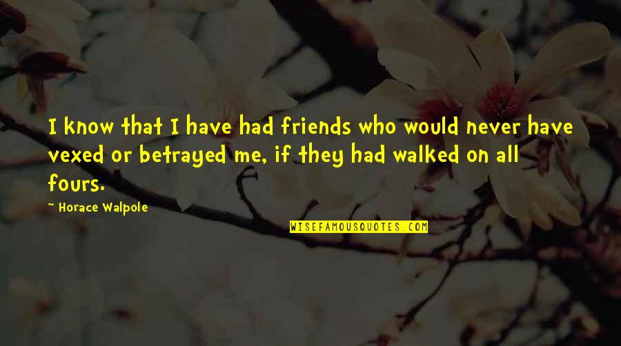 You Know Your Best Friends Quotes By Horace Walpole: I know that I have had friends who