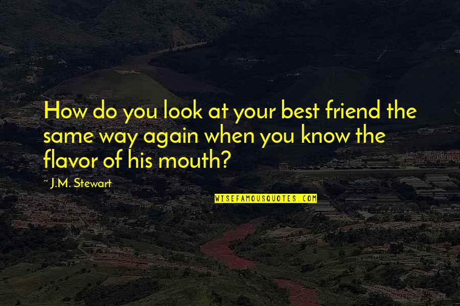 You Know Your Best Friends Quotes By J.M. Stewart: How do you look at your best friend