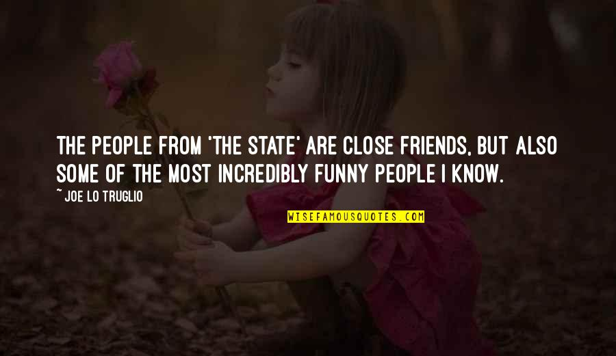 You Know Your Best Friends Quotes By Joe Lo Truglio: The people from 'The State' are close friends,