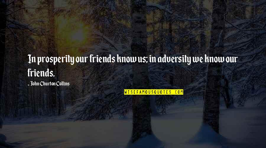 You Know Your Best Friends Quotes By John Churton Collins: In prosperity our friends know us; in adversity