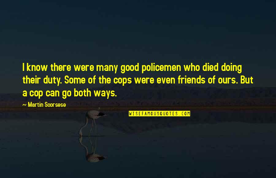 You Know Your Best Friends Quotes By Martin Scorsese: I know there were many good policemen who