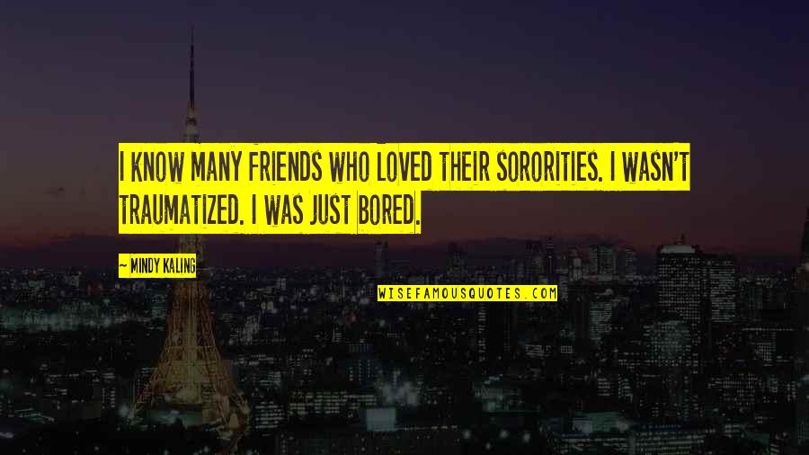 You Know Your Best Friends Quotes By Mindy Kaling: I know many friends who loved their sororities.