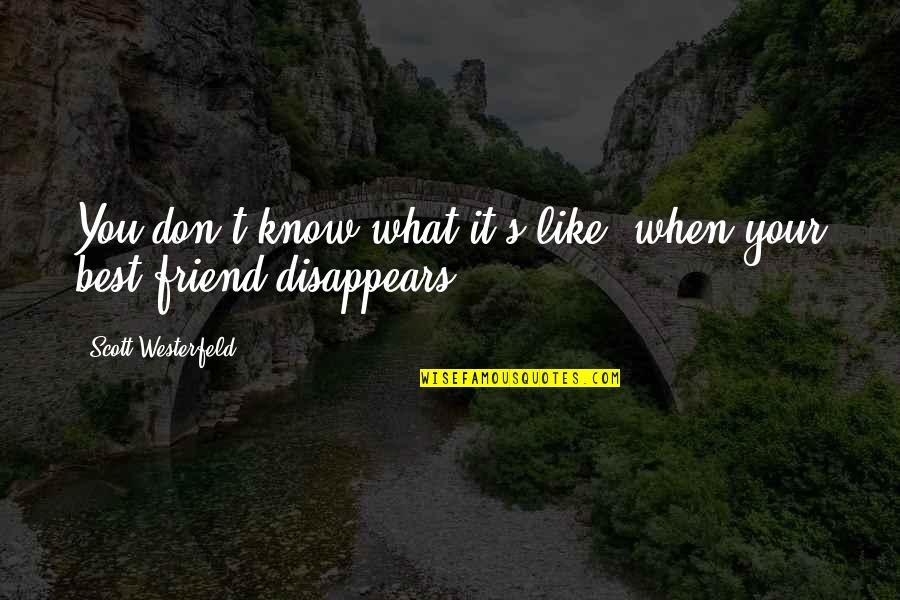 You Know Your Best Friends Quotes By Scott Westerfeld: You don't know what it's like, when your