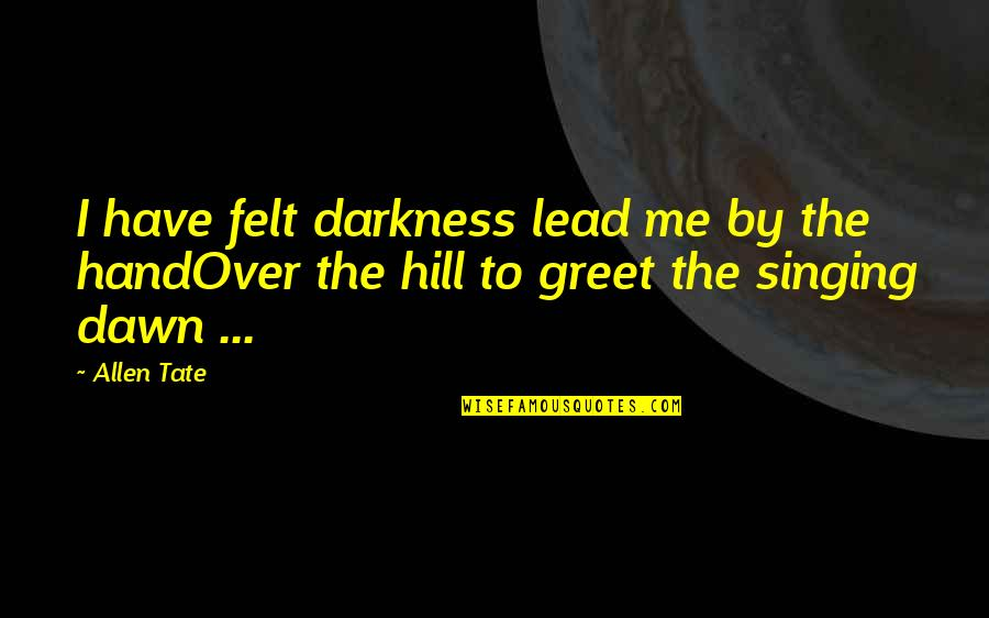 You Lead Me On Quotes By Allen Tate: I have felt darkness lead me by the