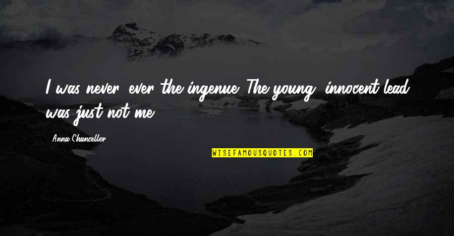 You Lead Me On Quotes By Anna Chancellor: I was never, ever the ingenue. The young,