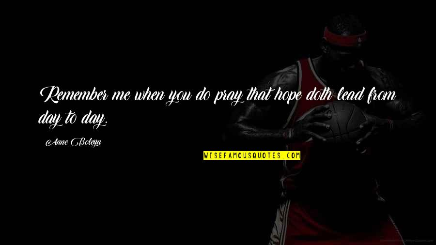 You Lead Me On Quotes By Anne Boleyn: Remember me when you do pray that hope