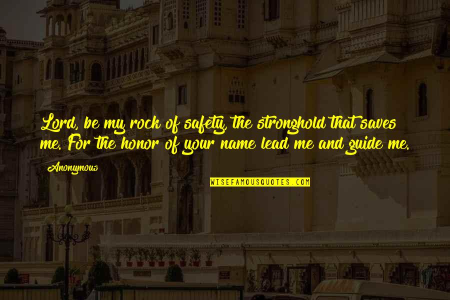 You Lead Me On Quotes By Anonymous: Lord, be my rock of safety, the stronghold