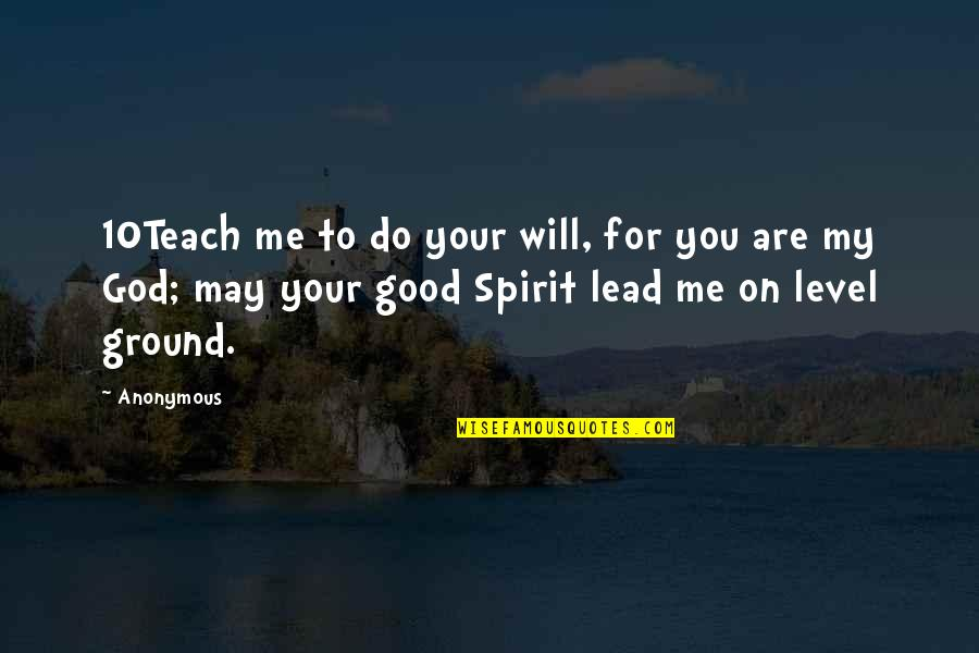 You Lead Me On Quotes By Anonymous: 10Teach me to do your will, for you