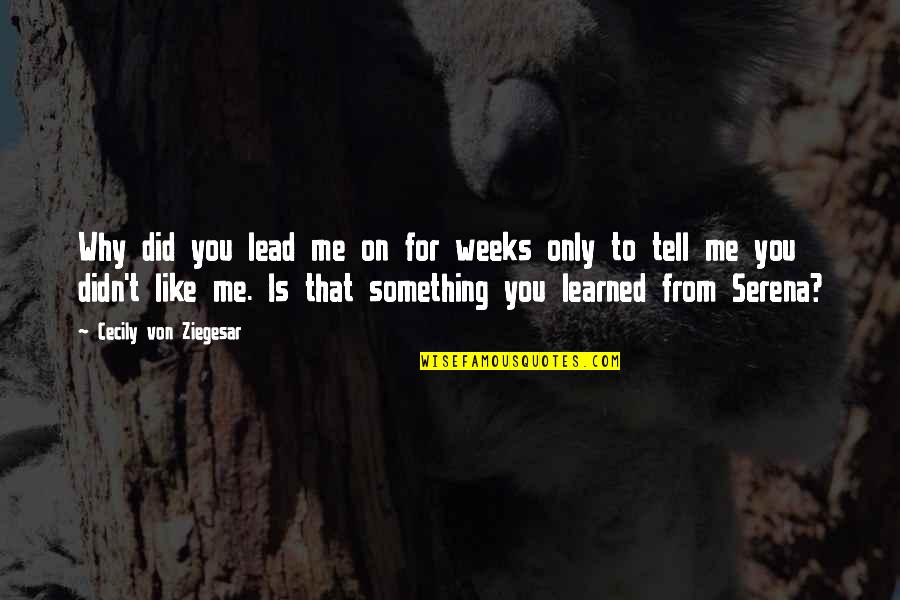 You Lead Me On Quotes By Cecily Von Ziegesar: Why did you lead me on for weeks