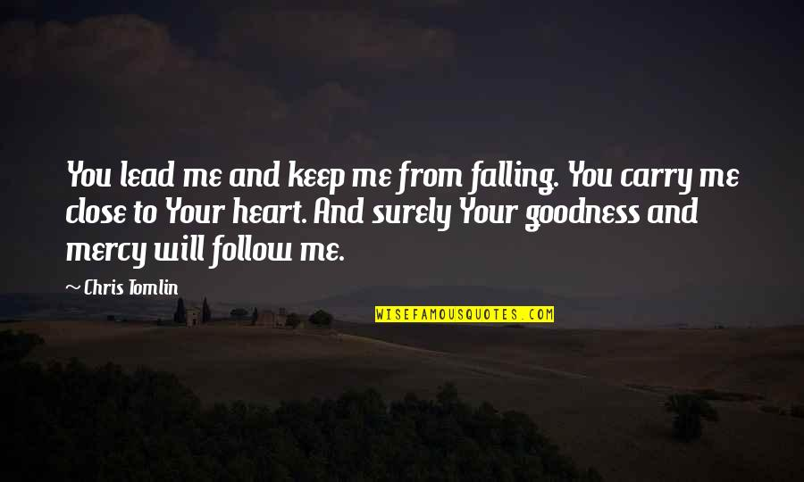 You Lead Me On Quotes By Chris Tomlin: You lead me and keep me from falling.