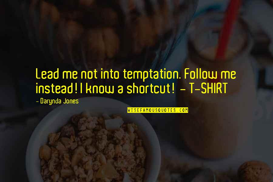 You Lead Me On Quotes By Darynda Jones: Lead me not into temptation. Follow me instead!