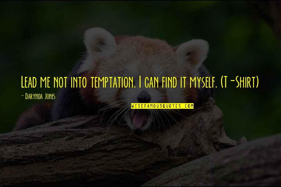 You Lead Me On Quotes By Darynda Jones: Lead me not into temptation. I can find