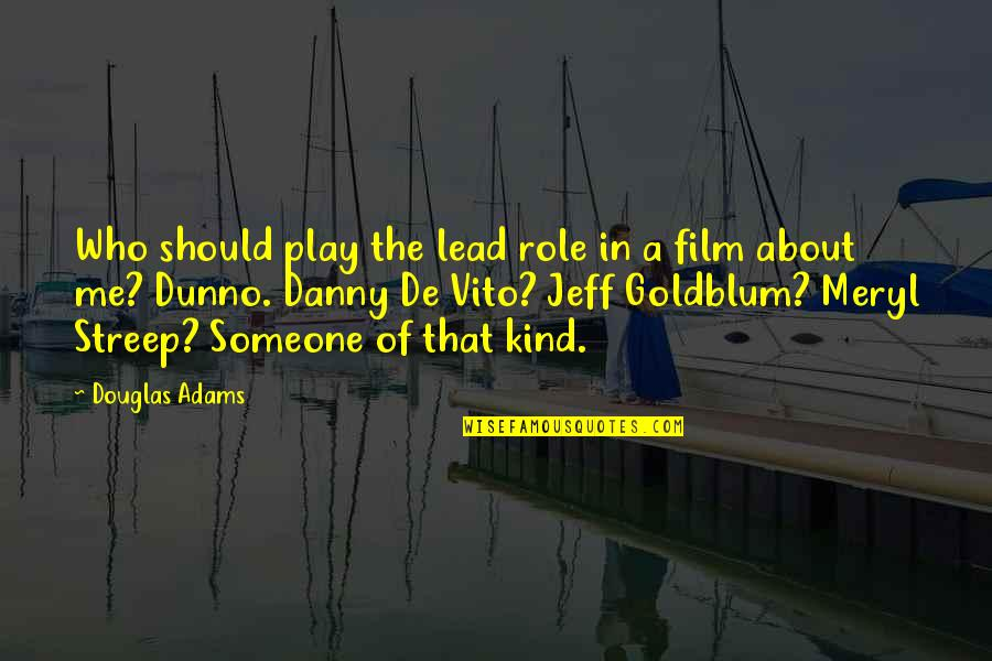 You Lead Me On Quotes By Douglas Adams: Who should play the lead role in a