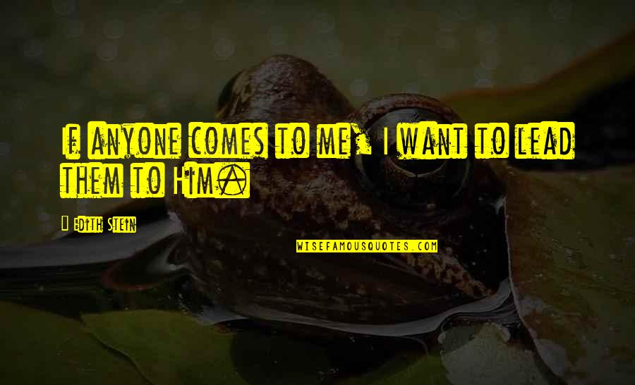 You Lead Me On Quotes By Edith Stein: If anyone comes to me, I want to