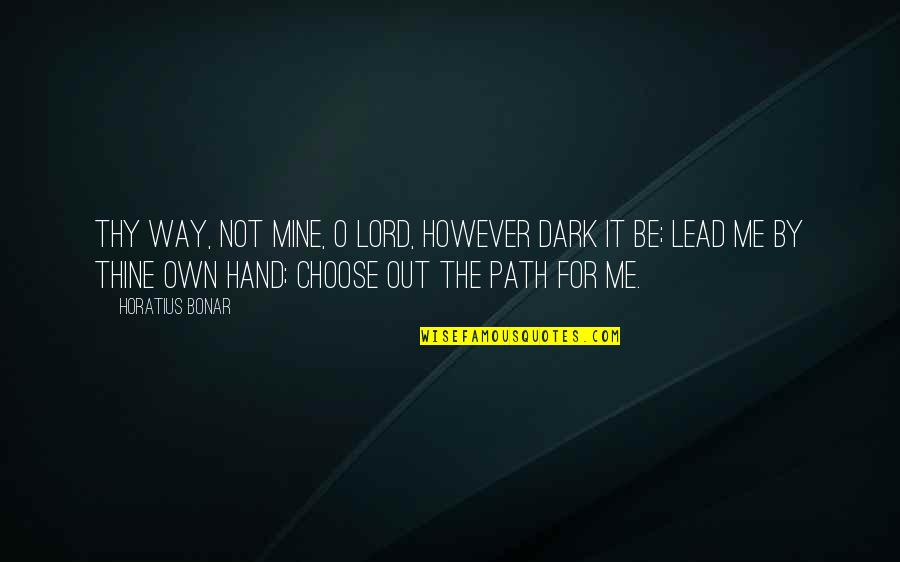 You Lead Me On Quotes By Horatius Bonar: Thy way, not mine, O Lord, however dark