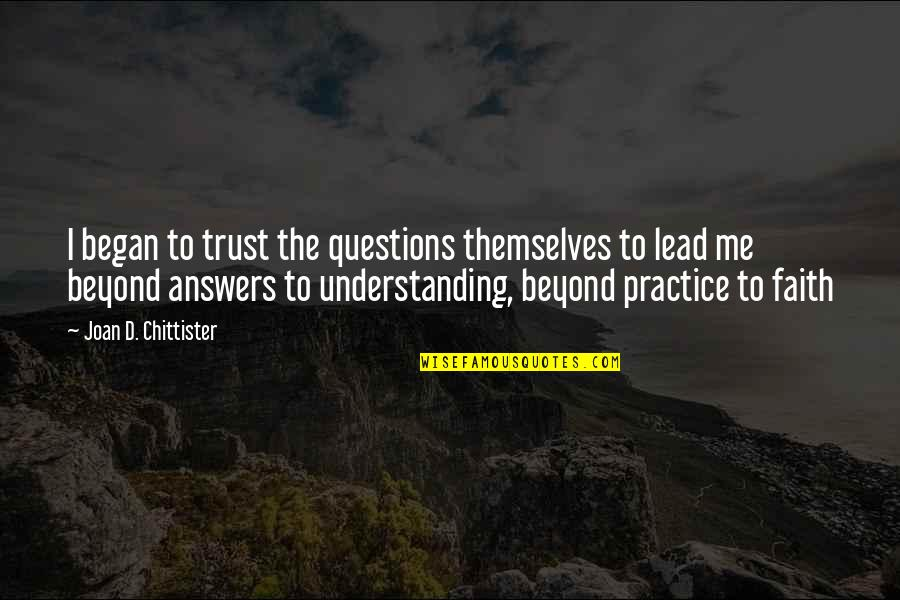 You Lead Me On Quotes By Joan D. Chittister: I began to trust the questions themselves to
