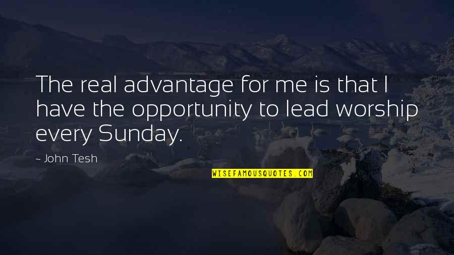 You Lead Me On Quotes By John Tesh: The real advantage for me is that I