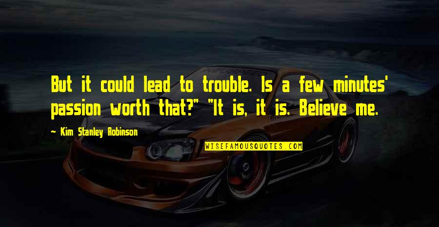 You Lead Me On Quotes By Kim Stanley Robinson: But it could lead to trouble. Is a