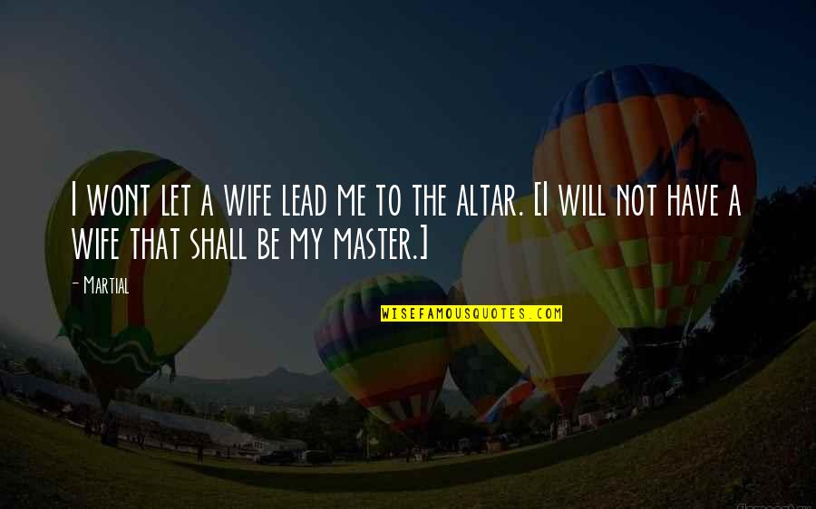 You Lead Me On Quotes By Martial: I wont let a wife lead me to