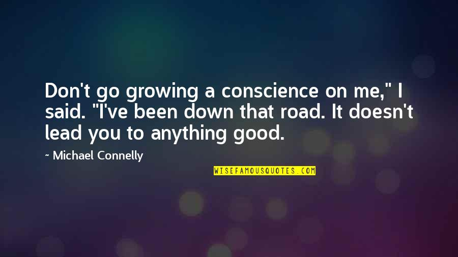 """You Lead Me On Quotes By Michael Connelly: Don't go growing a conscience on me,"""" I"""