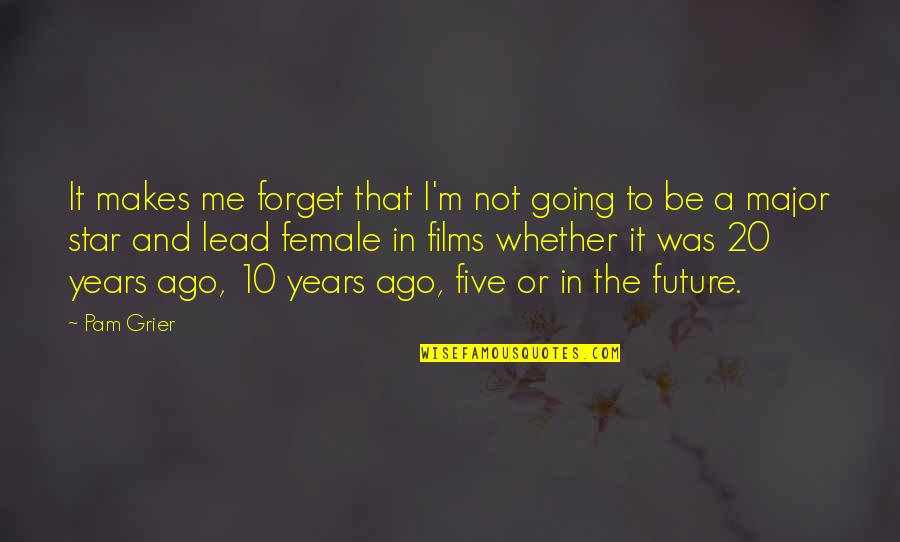 You Lead Me On Quotes By Pam Grier: It makes me forget that I'm not going
