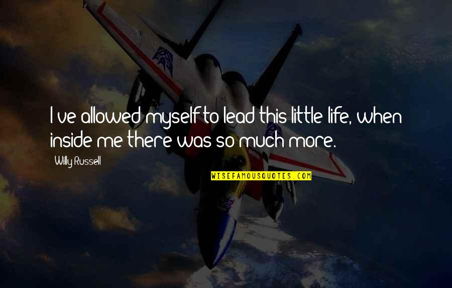 You Lead Me On Quotes By Willy Russell: I've allowed myself to lead this little life,