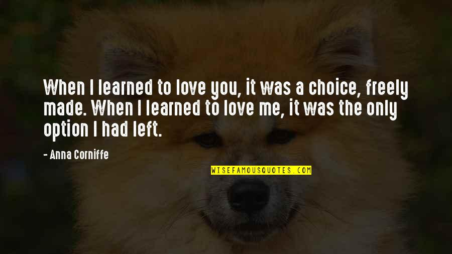 You Left Me Quotes By Anna Corniffe: When I learned to love you, it was