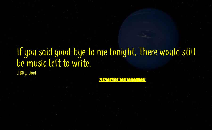 You Left Me Quotes By Billy Joel: If you said good-bye to me tonight, There