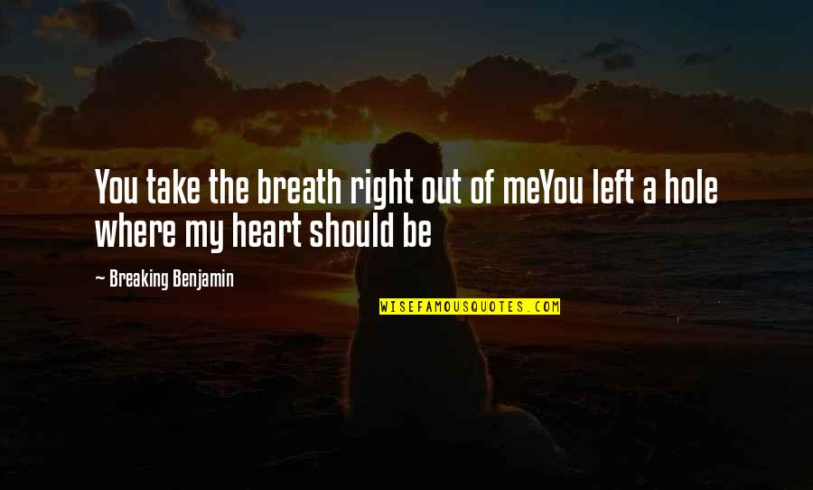 You Left Me Quotes By Breaking Benjamin: You take the breath right out of meYou