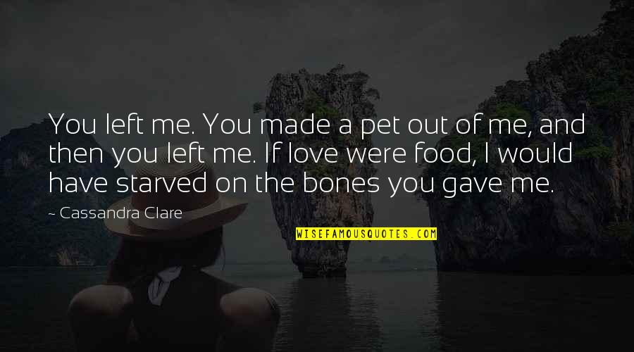 You Left Me Quotes By Cassandra Clare: You left me. You made a pet out