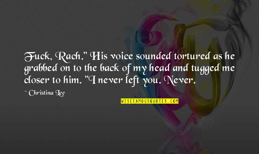 """You Left Me Quotes By Christina Lee: Fuck, Rach."""" His voice sounded tortured as he"""