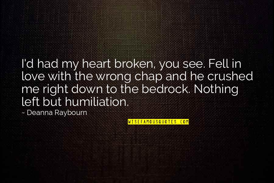 You Left Me Quotes By Deanna Raybourn: I'd had my heart broken, you see. Fell