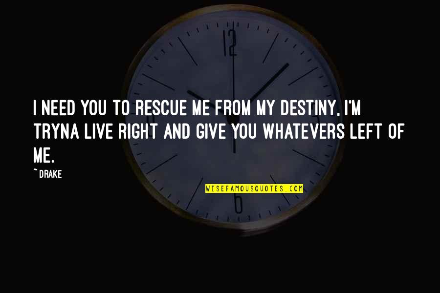 You Left Me Quotes By Drake: I need you to rescue me from my