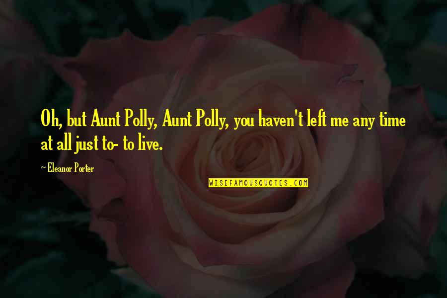 You Left Me Quotes By Eleanor Porter: Oh, but Aunt Polly, Aunt Polly, you haven't