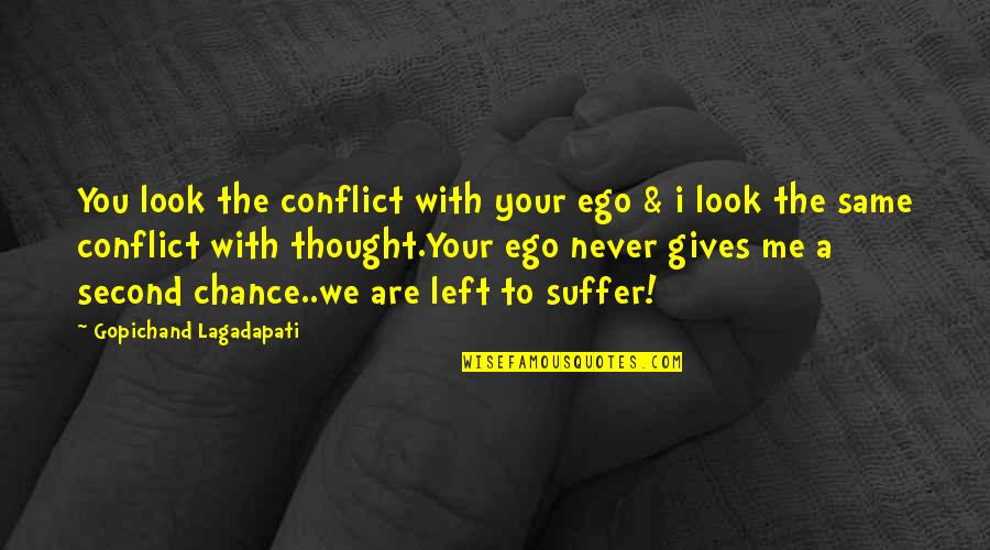 You Left Me Quotes By Gopichand Lagadapati: You look the conflict with your ego &