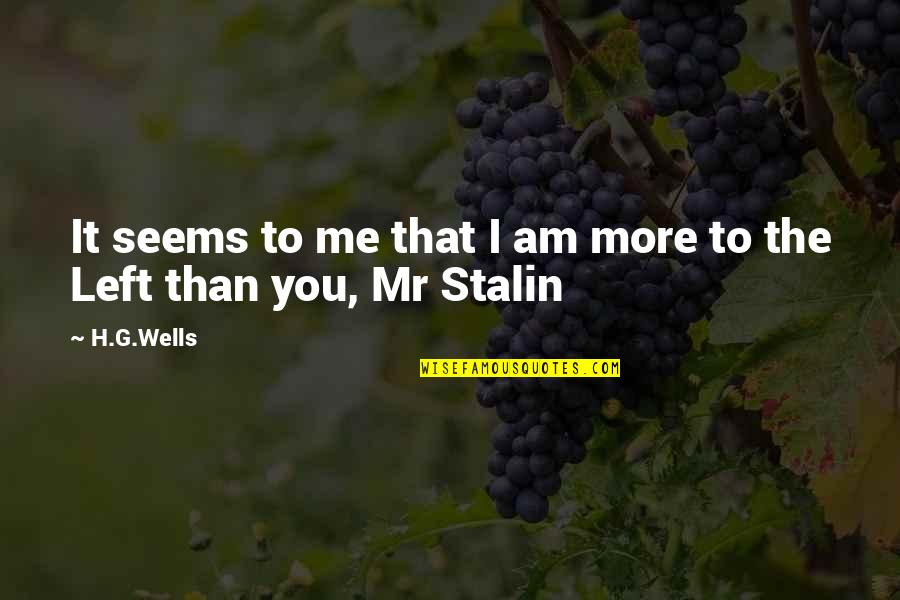 You Left Me Quotes By H.G.Wells: It seems to me that I am more