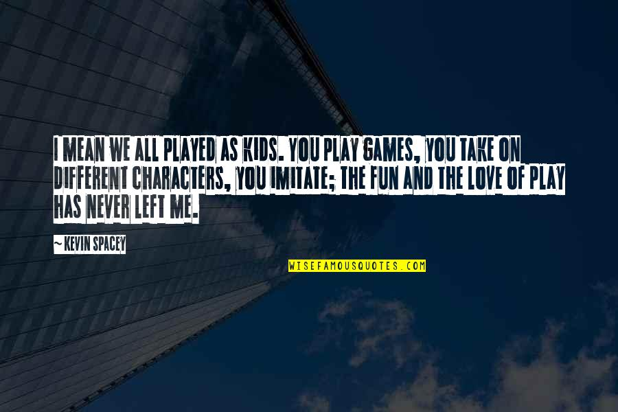You Left Me Quotes By Kevin Spacey: I mean we all played as kids. You