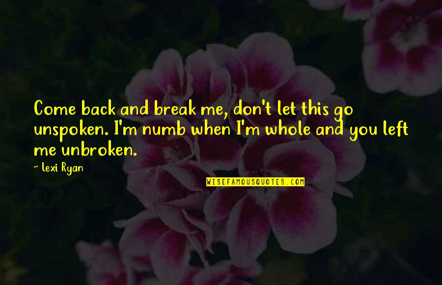 You Left Me Quotes By Lexi Ryan: Come back and break me, don't let this