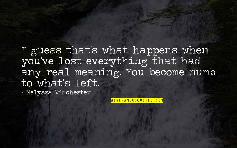 You Left Me Quotes By Melyssa Winchester: I guess that's what happens when you've lost