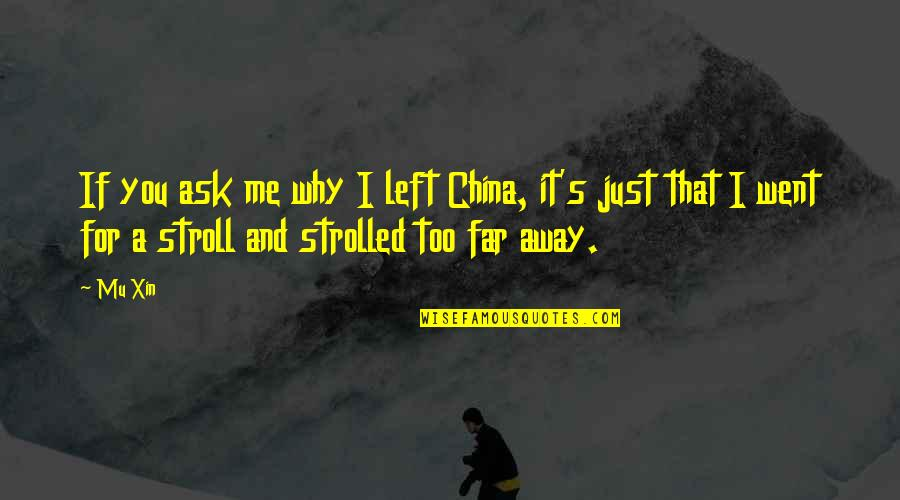 You Left Me Quotes By Mu Xin: If you ask me why I left China,