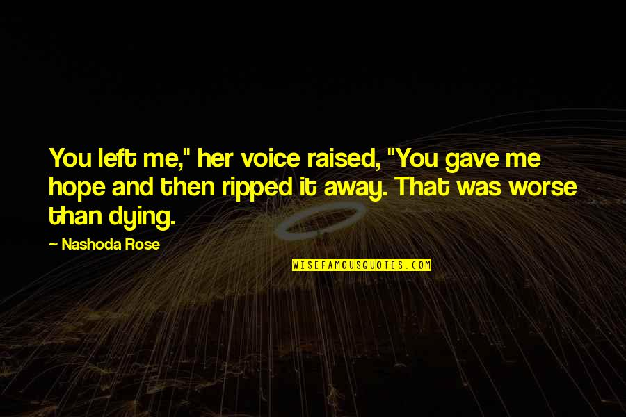 """You Left Me Quotes By Nashoda Rose: You left me,"""" her voice raised, """"You gave"""