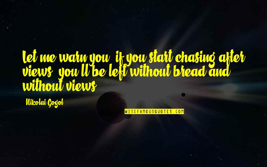 You Left Me Quotes By Nikolai Gogol: Let me warn you, if you start chasing
