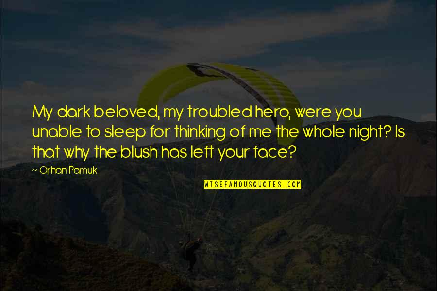 You Left Me Quotes By Orhan Pamuk: My dark beloved, my troubled hero, were you