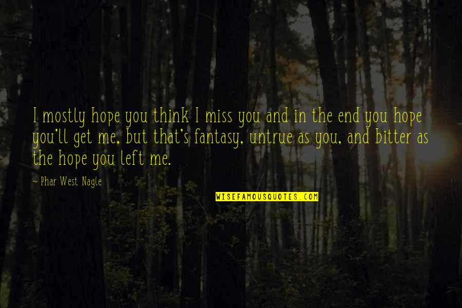 You Left Me Quotes By Phar West Nagle: I mostly hope you think I miss you
