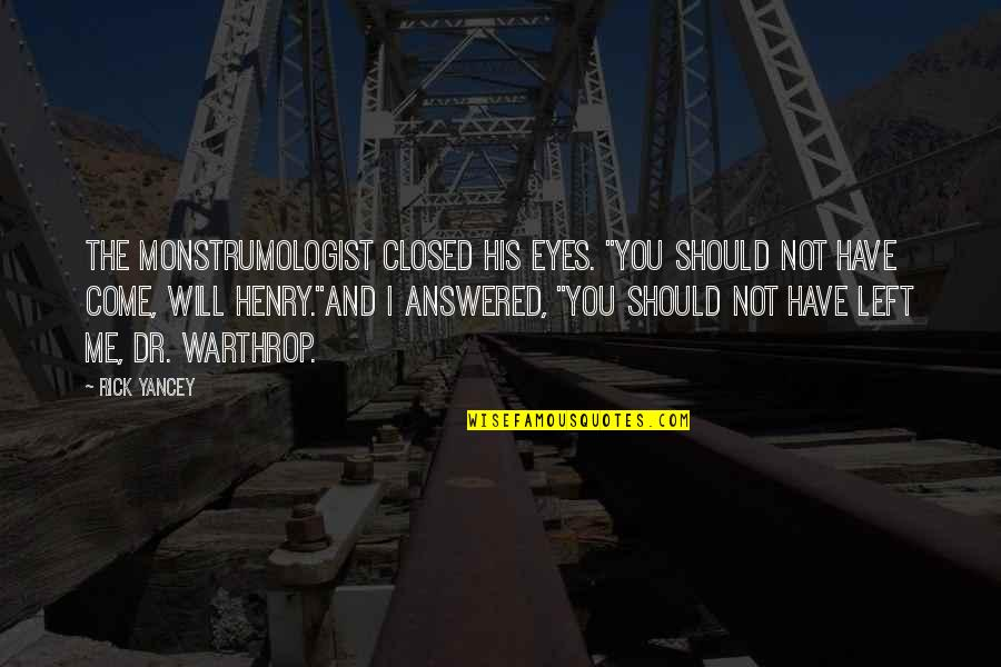 """You Left Me Quotes By Rick Yancey: The monstrumologist closed his eyes. """"You should not"""