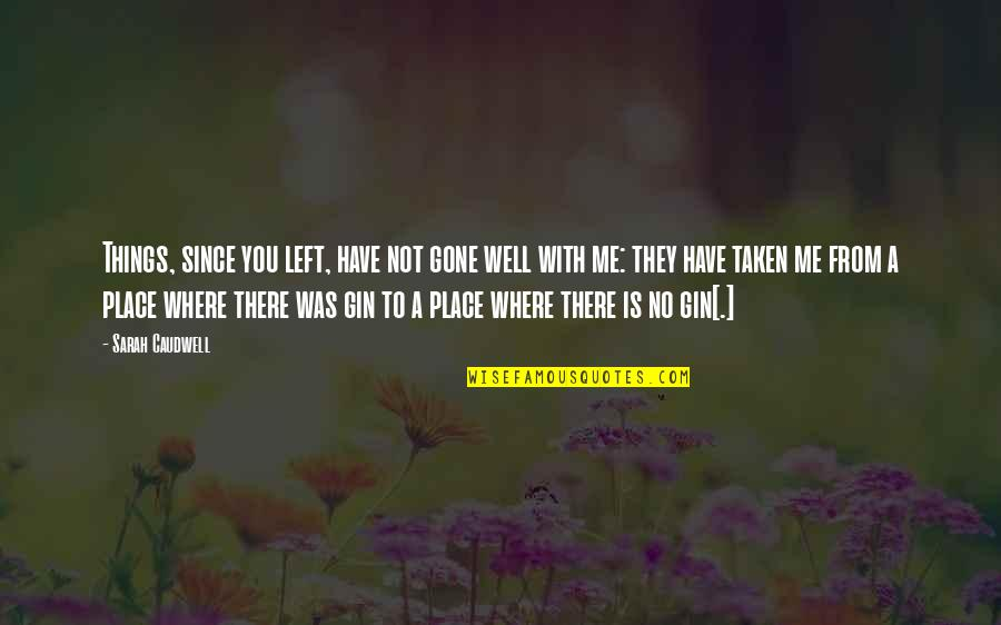 You Left Me Quotes By Sarah Caudwell: Things, since you left, have not gone well