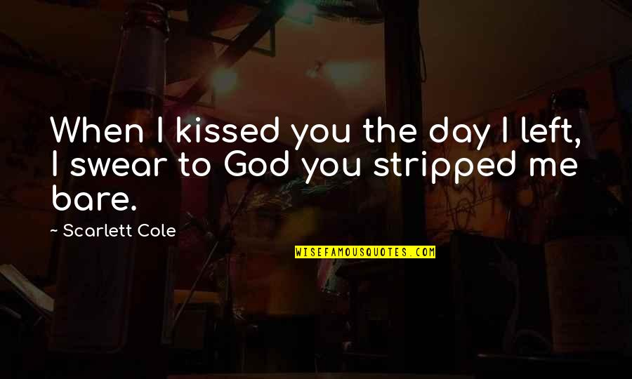 You Left Me Quotes By Scarlett Cole: When I kissed you the day I left,